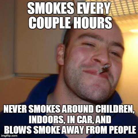 SMOKES EVERY COUPLE HOURS NEVER SMOKES AROUND CHILDREN, INDOORS, IN CAR, AND BLOWS SMOKE AWAY FROM PEOPLE | Generated image from memes,good guy greg generated with the Imgflip Meme Maker