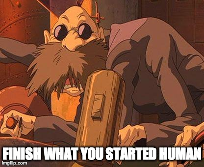 FINISH WHAT YOU STARTED HUMAN | Generated image from kamaji generated with the Imgflip Meme Maker