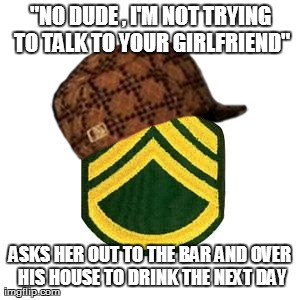 """NO DUDE , I'M NOT TRYING TO TALK TO YOUR GIRLFRIEND"" ASKS HER OUT TO THE BAR AND OVER HIS HOUSE TO DRINK THE NEXT DAY generated with the Imgflip Meme Maker"