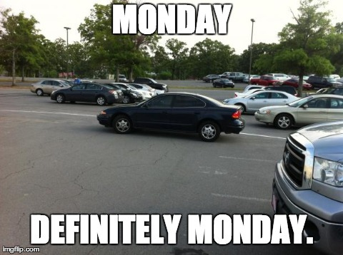 Image tagged in funny,parking,fails | MONDAY DEFINITELY MONDAY.