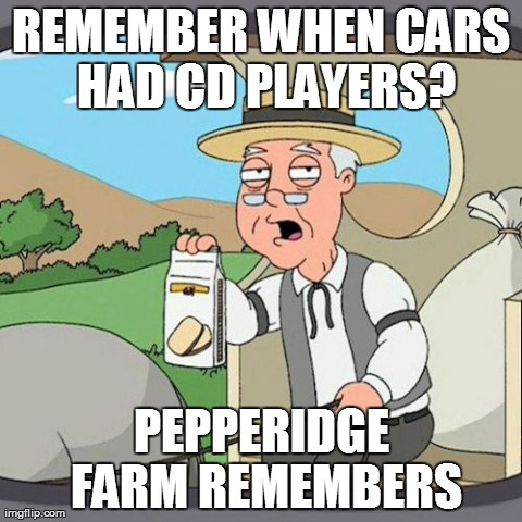 REMEMBER WHEN CARS HAD CD PLAYERS? PEPPERIDGE FARM REMEMBERS | Generated image from memes,pepperidge farm remembers generated with the Imgflip Meme Generator