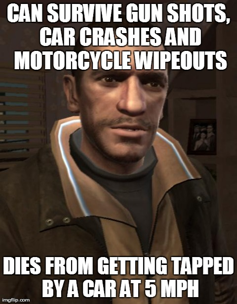 CAN SURVIVE GUN SHOTS, CAR CRASHES AND MOTORCYCLE WIPEOUTS DIES FROM GETTING TAPPED BY A CAR AT 5 MPH | Generated image from gaming,gta 4,fails generated with the Imgflip Meme Generator