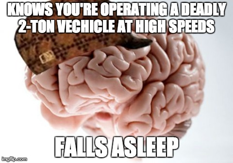 KNOWS YOU'RE OPERATING A DEADLY 2-TON VECHICLE AT HIGH SPEEDS  FALLS ASLEEP | Generated image from memes,scumbag brain generated with the Imgflip Meme Generator