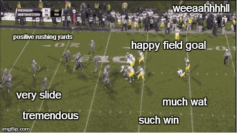 happy field goal very slide such win much wat positive rushing yards weeaahhhhll tremendous generated with the Imgflip Meme Generator
