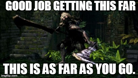 First time playing Dark Souls. Was doing pretty good until I met Capra Demon...