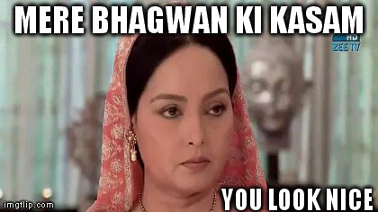 MERE BHAGWAN KI KASAM YOU LOOK NICE generated with the Imgflip Meme Generator