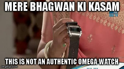 MERE BHAGWAN KI KASAM THIS IS NOT AN AUTHENTIC OMEGA WATCH generated with the Imgflip Meme Generator