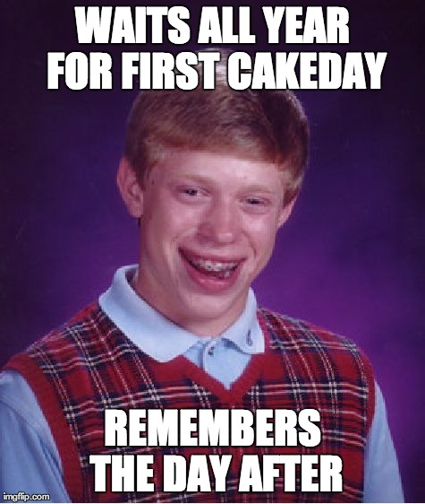 I thought I could celebrate my cakeday...