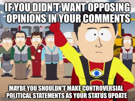 Seriously. Every time. If you don't have the balls to listen to other viewpoints why post?
