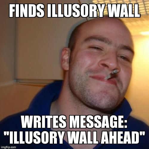 "FINDS ILLUSORY WALL WRITES MESSAGE: ""ILLUSORY WALL AHEAD"" 