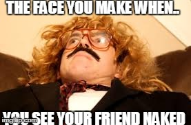 That Face you make when