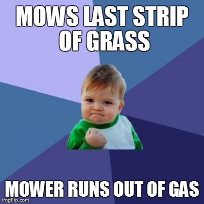 MOWS LAST STRIP OF GRASS MOWER RUNS OUT OF GAS | Generated image from memes,success kid generated with the Imgflip Meme Generator
