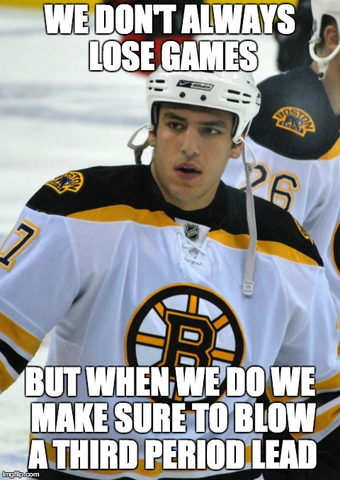 WE DON'T ALWAYS LOSE GAMES BUT WHEN WE DO WE MAKE SURE TO BLOW A THIRD PERIOD LEAD | Generated image from most interesting bruins alive generated with the Imgflip Meme Generator