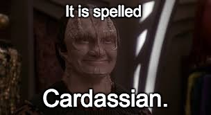 Just a Tailor | It is spelled Cardassian. | image tagged in just a tailor | made w/ Imgflip meme maker