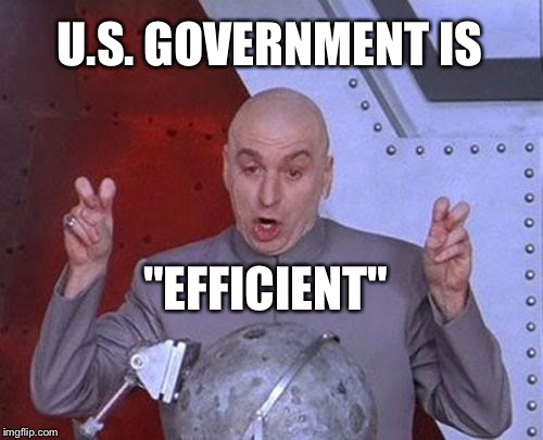 "Dr Evil Laser Meme | U.S. GOVERNMENT IS ""EFFICIENT"" 