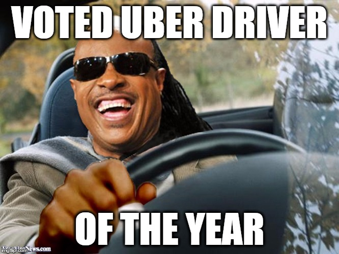 Uber votes are in!! | VOTED UBER DRIVER OF THE YEAR | image tagged in stevie wonder driving,stevie wonder,uber,blind,vote | made w/ Imgflip meme maker