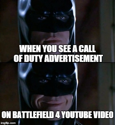 Batman Smiles Meme | WHEN YOU SEE A CALL OF DUTY ADVERTISEMENT ON BATTLEFIELD 4 YOUTUBE VIDEO | image tagged in memes,batman smiles,battlefield,battlefield 4,call of duty | made w/ Imgflip meme maker