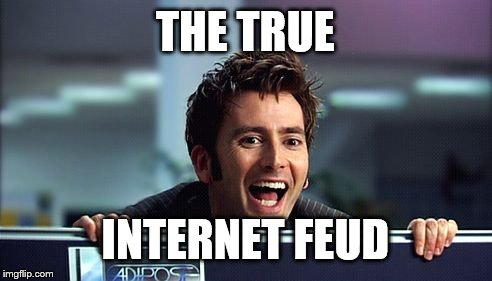 10th Doctor  | THE TRUE INTERNET FEUD | image tagged in 10th doctor | made w/ Imgflip meme maker