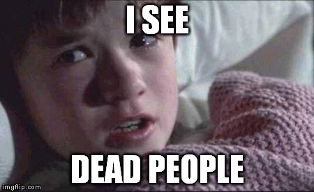 I SEE DEAD PEOPLE | made w/ Imgflip meme maker