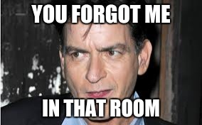 YOU FORGOT ME IN THAT ROOM | made w/ Imgflip meme maker