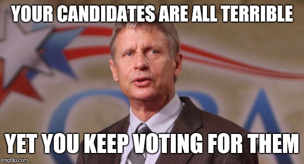 Why are my candidates so terrible? |  YOUR CANDIDATES ARE ALL TERRIBLE; YET YOU KEEP VOTING FOR THEM | image tagged in politics,president 2016,presidential candidates | made w/ Imgflip meme maker