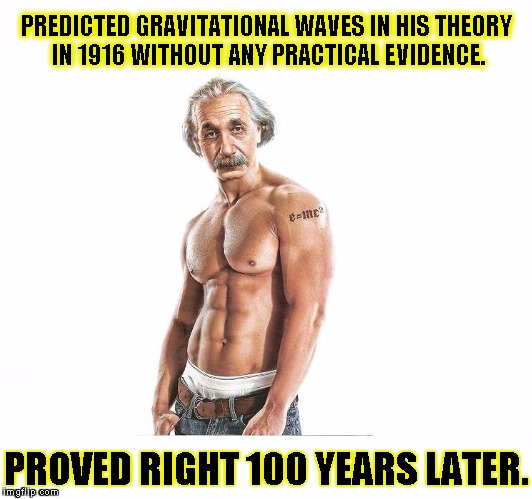 Kickass Einstein  | PREDICTED GRAVITATIONAL WAVES IN HIS THEORY IN 1916 WITHOUT ANY PRACTICAL EVIDENCE. PROVED RIGHT 100 YEARS LATER. | image tagged in funny,einstein,memes,science | made w/ Imgflip meme maker