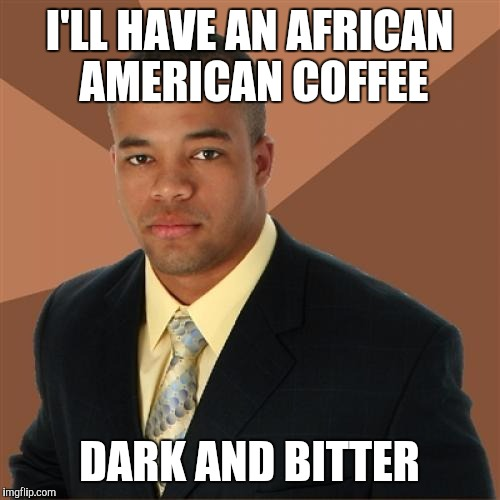 1011pa successful black man meme imgflip,African American Memes