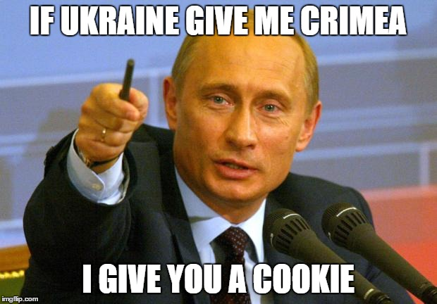 Good Guy Putin Meme |  IF UKRAINE GIVE ME CRIMEA; I GIVE YOU A COOKIE | image tagged in memes,good guy putin | made w/ Imgflip meme maker