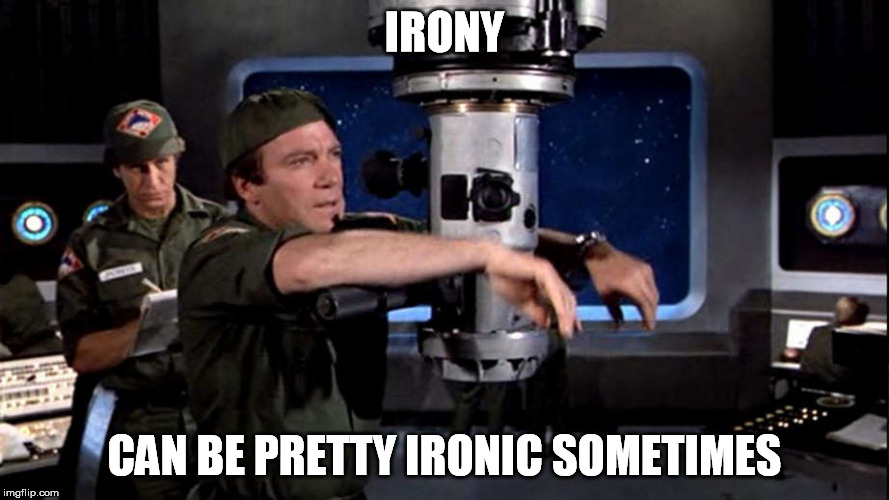 IRONY CAN BE PRETTY IRONIC SOMETIMES | made w/ Imgflip meme maker