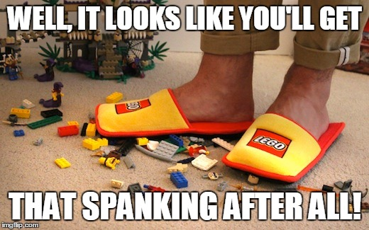 WELL, IT LOOKS LIKE YOU'LL GET THAT SPANKING AFTER ALL! | made w/ Imgflip meme maker