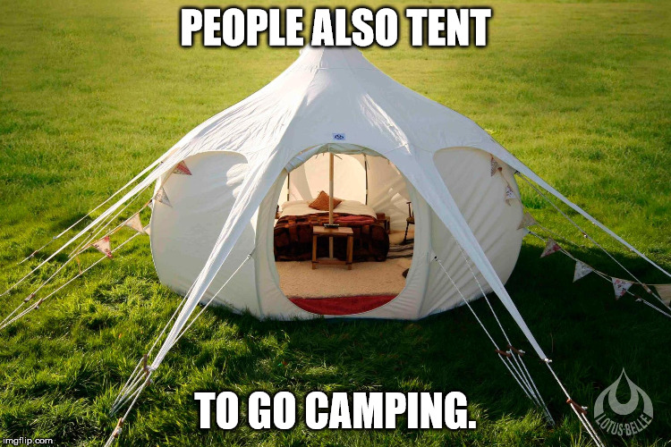 PEOPLE ALSO TENT TO GO CAMPING. | made w/ Imgflip meme maker