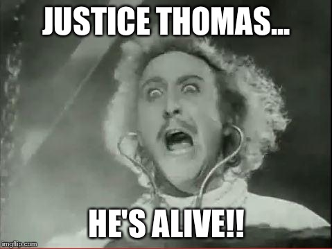 Young Frankenstein |  JUSTICE THOMAS... HE'S ALIVE!! | image tagged in young frankenstein | made w/ Imgflip meme maker