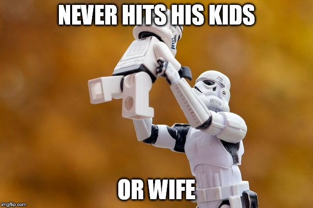 NEVER HITS HIS KIDS OR WIFE | made w/ Imgflip meme maker