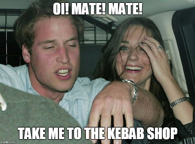 William & Kate | OI! MATE! MATE! TAKE ME TO THE KEBAB SHOP | image tagged in kate middleton,prince william | made w/ Imgflip meme maker
