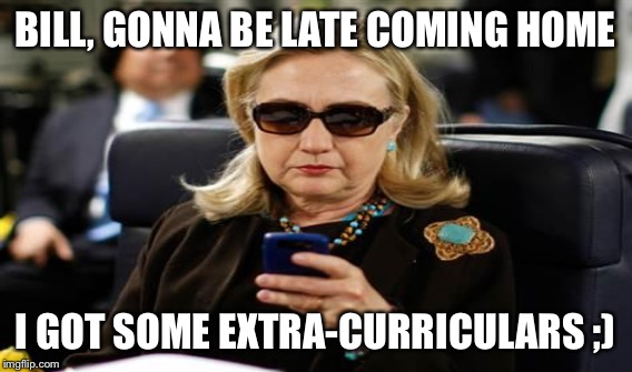 BILL, GONNA BE LATE COMING HOME I GOT SOME EXTRA-CURRICULARS ;) | made w/ Imgflip meme maker