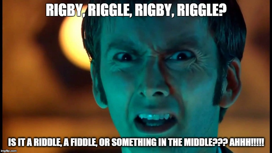 RIGBY, RIGGLE, RIGBY, RIGGLE? IS IT A RIDDLE, A FIDDLE, OR SOMETHING IN THE MIDDLE??? AHHH!!!!! | image tagged in rigby,riggle,middle,fiddle | made w/ Imgflip meme maker