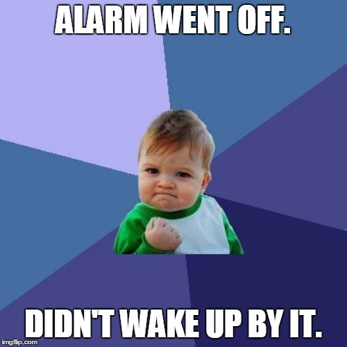 Success Kid Meme | ALARM WENT OFF. DIDN'T WAKE UP BY IT. | image tagged in memes,success kid | made w/ Imgflip meme maker