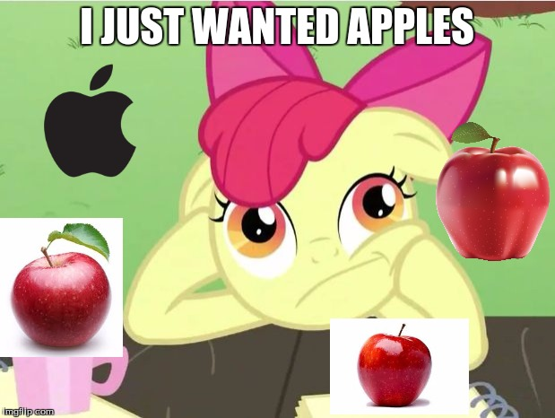 I wanted apples... | I JUST WANTED APPLES | image tagged in mlp meme | made w/ Imgflip meme maker