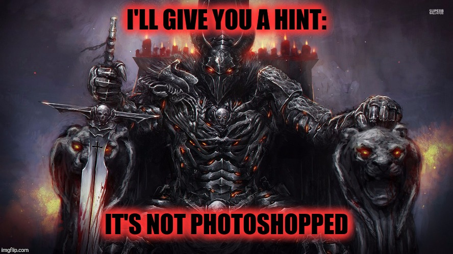 Demon | I'LL GIVE YOU A HINT: IT'S NOT PHOTOSHOPPED | image tagged in demon | made w/ Imgflip meme maker