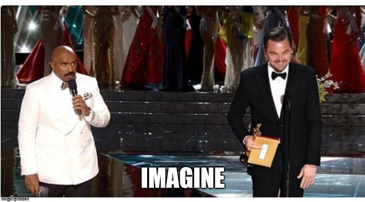 Imagine |  IMAGINE | image tagged in funny,memes,leonardo dicaprio,the oscars,wow | made w/ Imgflip meme maker