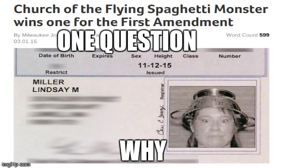 ONE QUESTION WHY | image tagged in flying spaghetti monster,religion,spaghetti | made w/ Imgflip meme maker