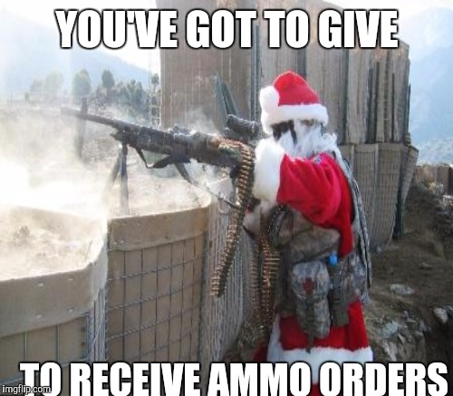 YOU'VE GOT TO GIVE TO RECEIVE AMMO ORDERS | made w/ Imgflip meme maker