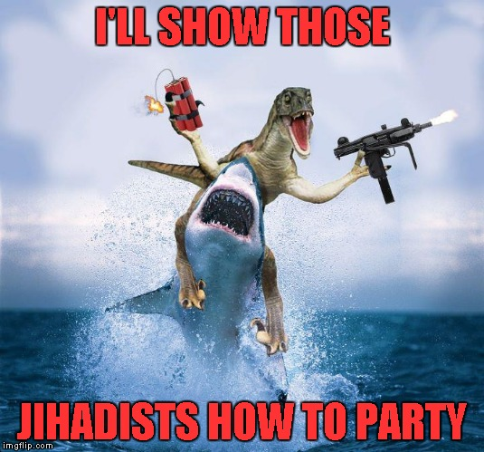 I'LL SHOW THOSE JIHADISTS HOW TO PARTY | made w/ Imgflip meme maker