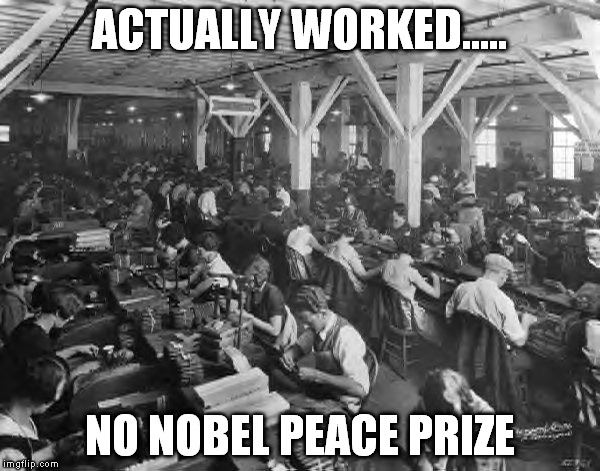 ACTUALLY WORKED..... NO NOBEL PEACE PRIZE | made w/ Imgflip meme maker