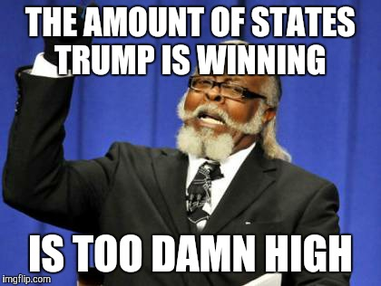 Too Damn High Meme | THE AMOUNT OF STATES TRUMP IS WINNING IS TOO DAMN HIGH | image tagged in memes,too damn high,AdviceAnimals | made w/ Imgflip meme maker