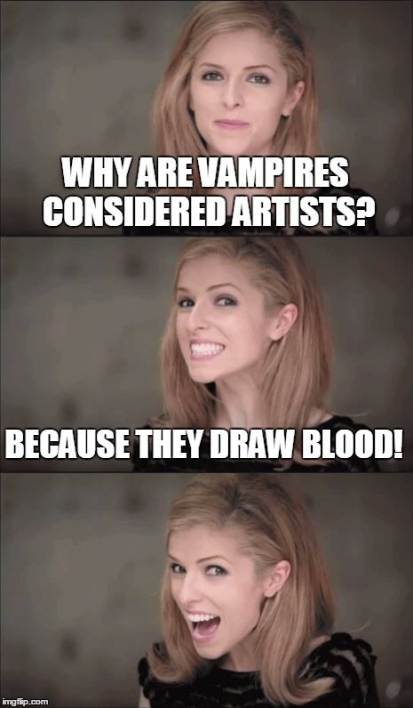 Bad Pun Kendrick - a new template by Socrates | WHY ARE VAMPIRES CONSIDERED ARTISTS? BECAUSE THEY DRAW BLOOD! | image tagged in bad pun anna kendrick,memes,anna kendrick,custom template | made w/ Imgflip meme maker