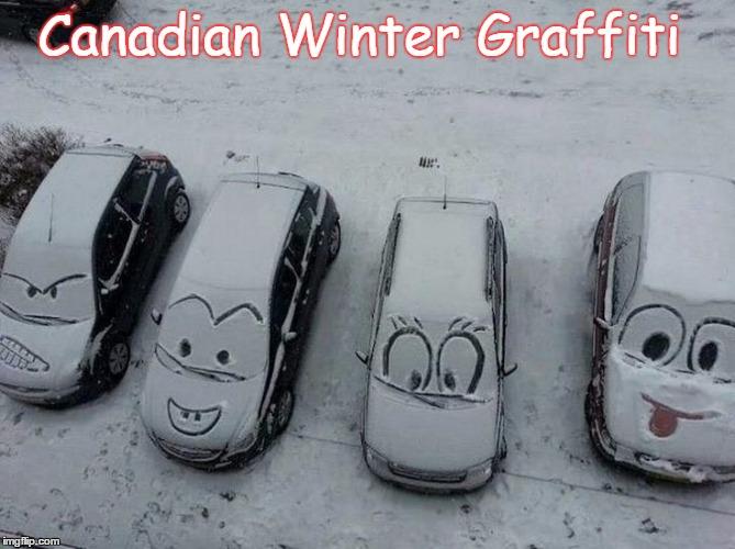 Funny Memes For Winter : Canadian winter grafiti imgflip