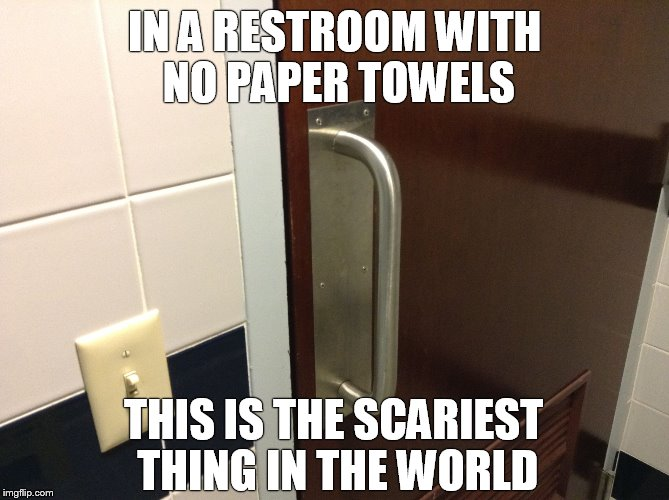 I'm for saving trees -after- everyone learns to wash their damn hands. | IN A RESTROOM WITH NO PAPER TOWELS THIS IS THE SCARIEST THING IN THE WORLD | image tagged in dirty door handle,humor,germs,gross | made w/ Imgflip meme maker