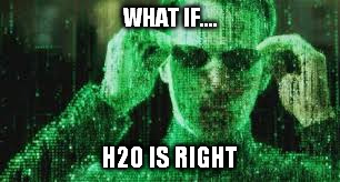WHAT IF.... H20 IS RIGHT | made w/ Imgflip meme maker