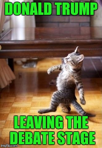 Cool Cat Stroll Meme |  DONALD TRUMP; LEAVING THE DEBATE STAGE | image tagged in memes,cool cat stroll | made w/ Imgflip meme maker